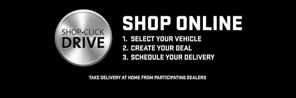 Shop Online. 1. Select Your vehicle 2. Create Your Deal 3. Schedule Your Delivery